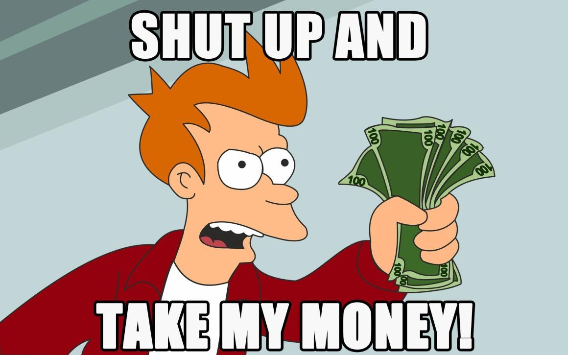 shut-up-and-take-my-money.jpg?w=1160